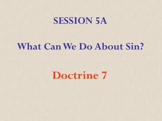 SESSION 5A What Can We Do About Sin?