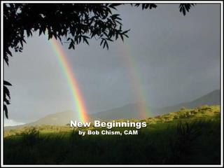 New Beginnings  by Bob Chism, CAM
