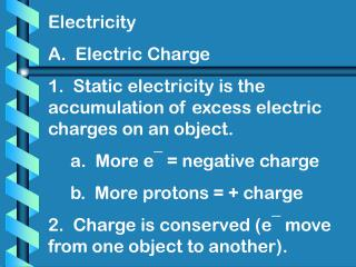 Electricity A.  Electric Charge 1.  Static electricity is the accumulation of excess electric charges on an object.