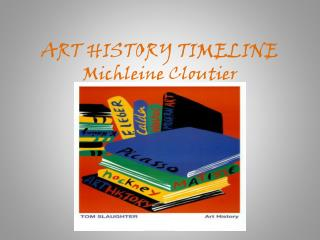 ART HISTORY TIMELINE Michleine  Cloutier