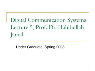 Digital Communication Systems Lecture 5, Prof. Dr. Habibullah Jamal