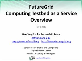 FutureGrid  Computing Testbed as a Service Overview