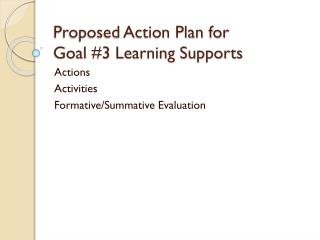 Proposed Action Plan for Goal #3 Learning Supports