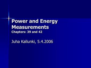 Power and Energy Measurements Chapters: 39 and 42