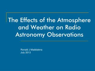 The Effects  of the Atmosphere and Weather on  Radio  Astronomy Observations