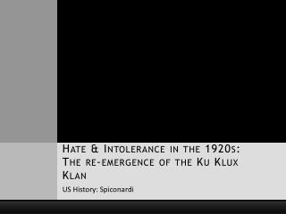 Hate & Intolerance in the 1920s: The re-emergence of the Ku Klux Klan