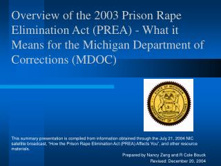Overview of the 2003 Prison Rape Elimination Act PREA - What it Means for the Michigan Department of Corrections MDOC