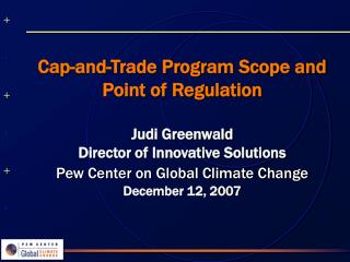 Cap-and-Trade Program Scope and Point of Regulation  Judi Greenwald