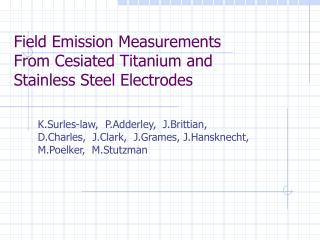 Field Emission Measurements From Cesiated Titanium and Stainless Steel Electrodes