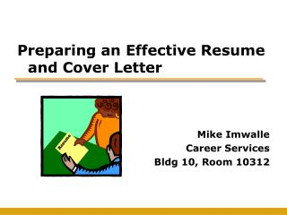 Preparing an Effective Resume and Cover Letter Mike Imwalle Career Services Bldg 10, Room 10312