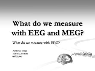 What do we measure with EEG and MEG