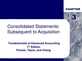 Consolidated Statements: Subsequent to Acquisition Fundamentals of Advanced Accounting  1 th  Edition Fischer, Taylor, a
