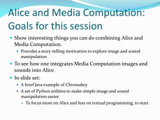 Alice and Media Computation: Goals for this session