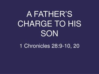 A FATHER'S CHARGE TO HIS SON