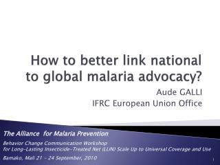 How  to better link  national to global malaria  advocacy ?