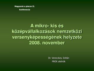 A mikro- kis és középvállalkozások nemzetközi versenyképességének helyzete  2008. november