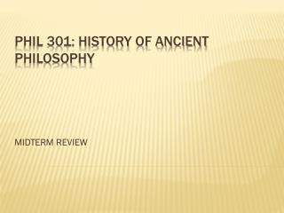 PHIL 301: HISTORY OF ANCIENT PHILOSOPHY