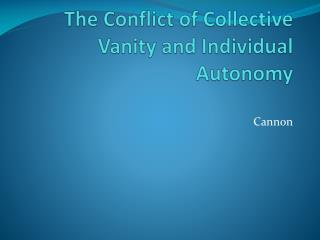 The Conflict of Collective Vanity and Individual Autonomy