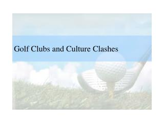 Golf Clubs and Culture Clashes
