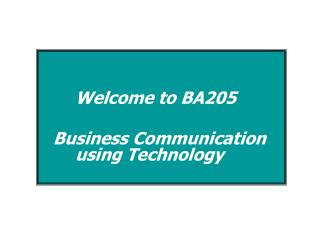 Welcome to BA205   Business Communication     	using Technology