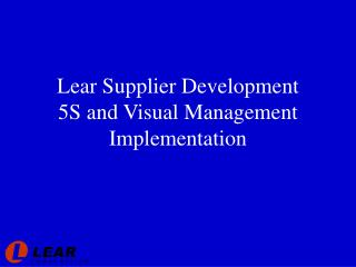 Lear Supplier Development  5S and Visual Management Implementation