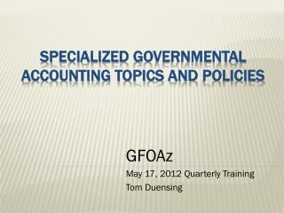 Specialized  Governmental Accounting Topics and  Policies