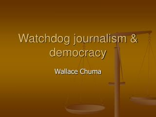 Watchdog journalism & democracy