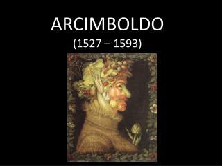 ARCIMBOLDO (1527 – 1593)