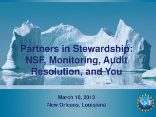 Partners in Stewardship: NSF, Monitoring, Audit Resolution, and You