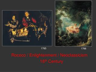 Rococo / Enlightenment / Neoclassicism 18 th  Century