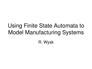 Using Finite State Automata to Model Manufacturing Systems