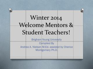 Winter 2014 Welcome Mentors & Student Teachers!