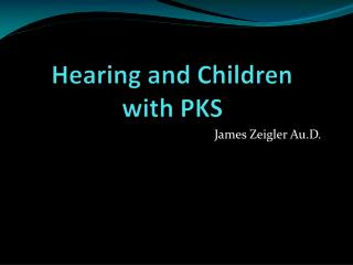 Hearing and Children  with PKS