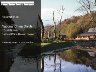 Presentation to: National China Garden Foundation National China Garden Project
