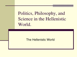 Politics, Philosophy, and Science in the Hellenistic World.