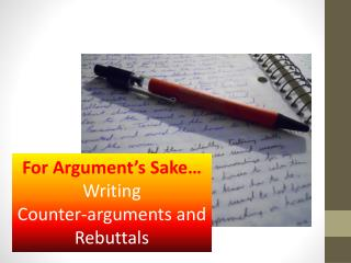 For Argument's  Sake… Writing  Counter-arguments and Rebuttals