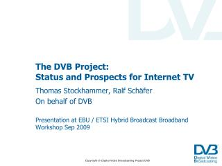 The DVB  P roject :  S tatus and Prospects for Internet TV