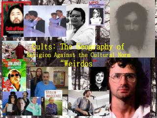 "Cults: The Geography of  Religion Against the Cultural Norm "" Weirdos """