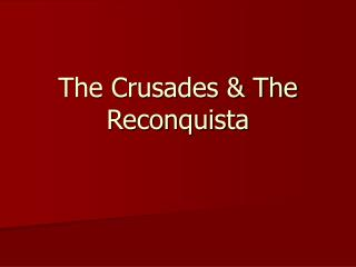 The Crusades & The Reconquista