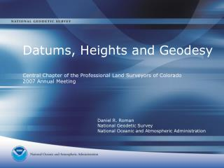 Datums, Heights and Geodesy Central Chapter of the Professional Land Surveyors of Colorado 2007 Annual Meeting