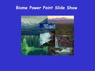 Biome Power Point Slide Show