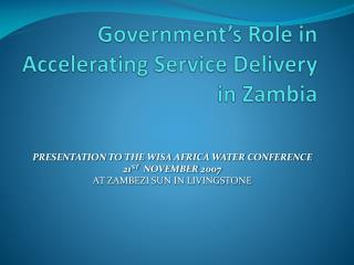 Government's Role in  Accelerating Service Delivery in Zambia