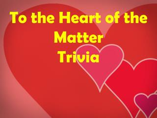 To the Heart of the Matter Trivia