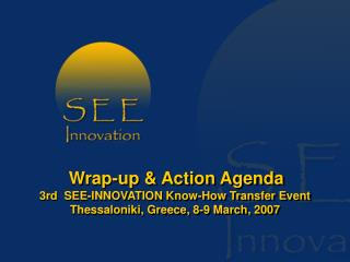 3 rd  SEE-INNOVATION Know-How Transfer Event Agenda Overview