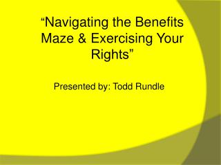 """ Navigating the Benefits Maze & Exercising Your Rights"""