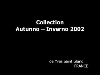 Collection Autunno – Inverno 2002                            de Yves Saint Gland FRANCE