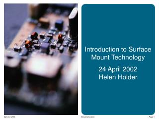 Introduction to Surface Mount Technology 24 April 2002 Helen Holder