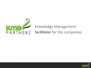 Knowledge  Management f acilitator for the  companies