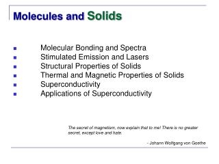 Molecular Bonding and Spectra  Stimulated Emission and Lasers  Structural Properties of Solids  Thermal and Magnetic Pro