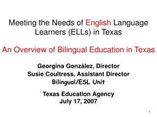 Meeting the Needs of  English  Language Learners (ELLs) in Texas An Overview of Bilingual Education in Texas